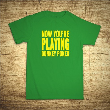Tričko s motivem Now you'r playing donkey poker